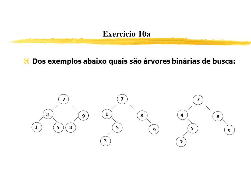 Exercício 10a Dos exemplos abaixo quais são árvores binárias de busca: