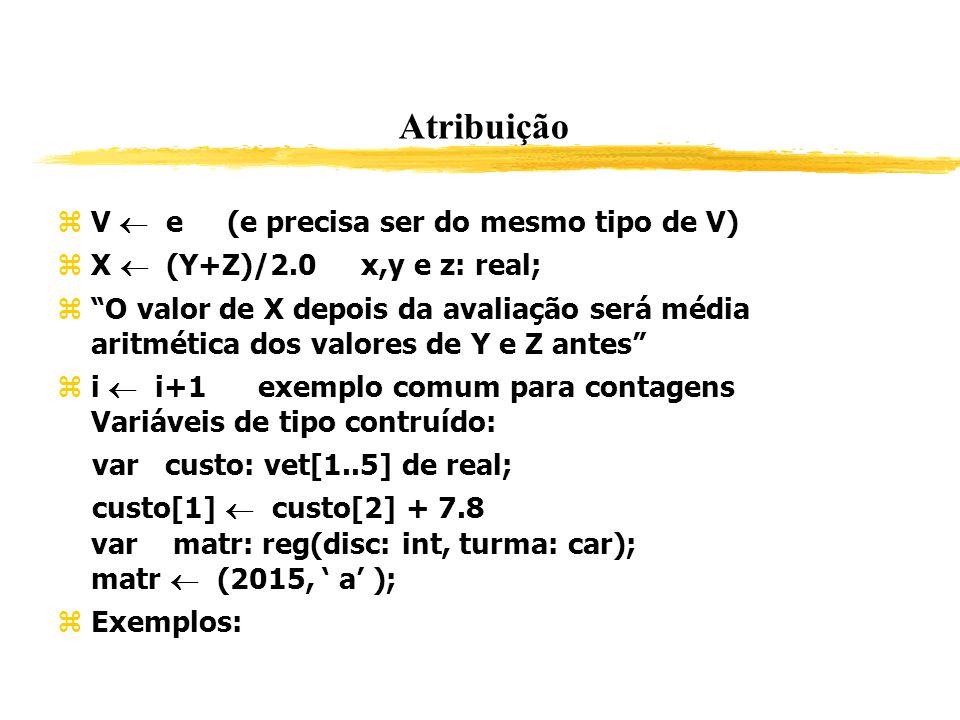 Atribuição V  e (e precisa ser do mesmo tipo de V)