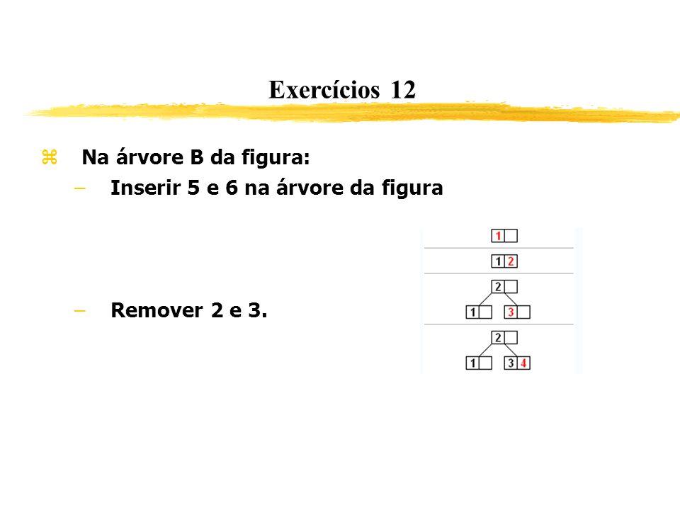 Exercícios 12 Na árvore B da figura: Inserir 5 e 6 na árvore da figura