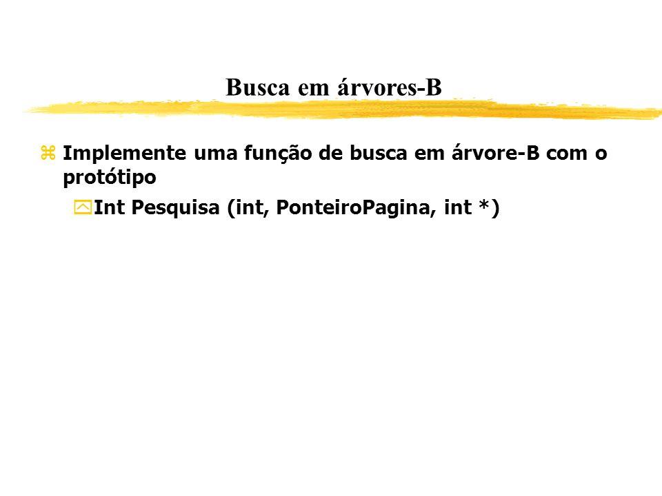 Busca em árvores-B Implemente uma função de busca em árvore-B com o protótipo. Int Pesquisa (int, PonteiroPagina, int *)