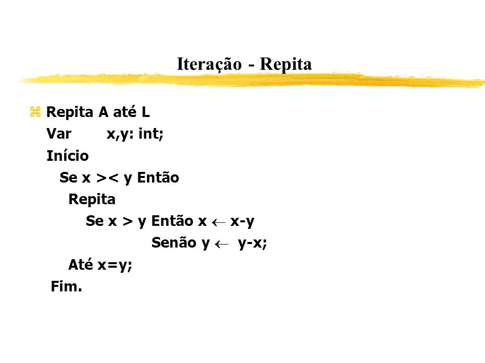 Iteração - Repita Repita A até L Var x,y: int; Início