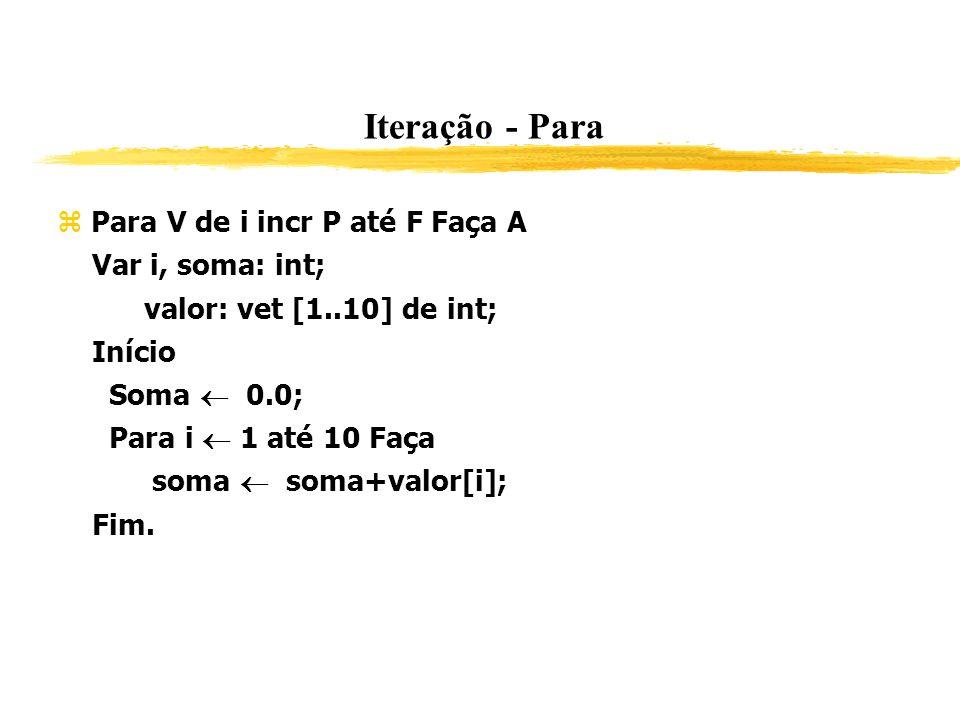 Iteração - Para Para V de i incr P até F Faça A Var i, soma: int;