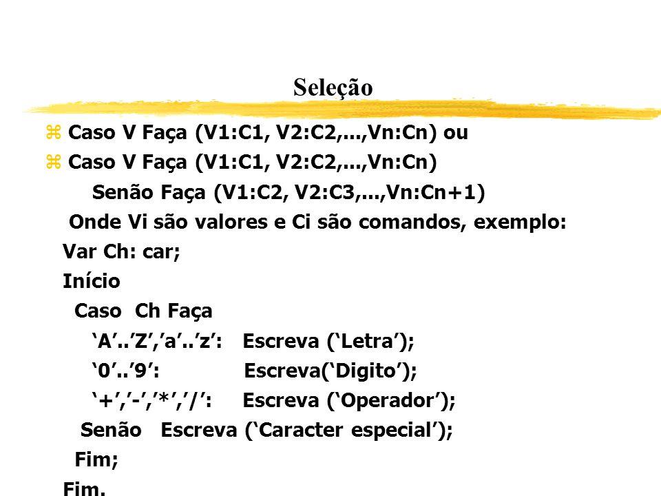 Seleção Caso V Faça (V1:C1, V2:C2,...,Vn:Cn) ou