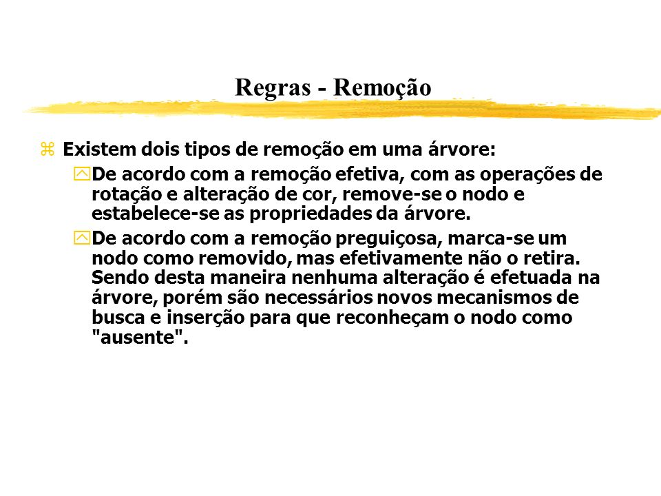 Regras - Remoção Existem dois tipos de remoção em uma árvore:
