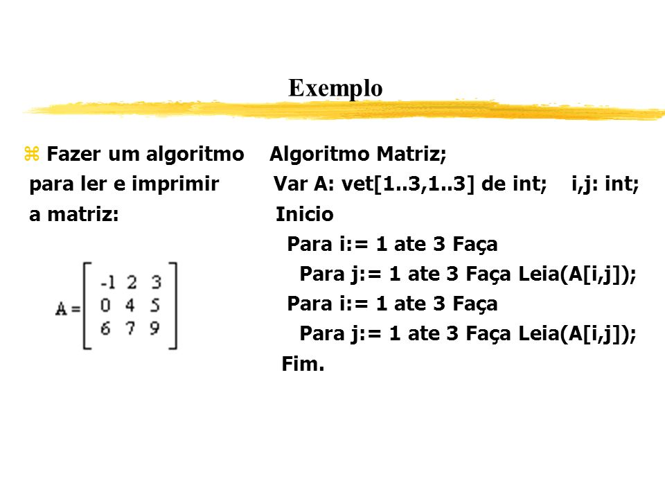 Exemplo Fazer um algoritmo Algoritmo Matriz;