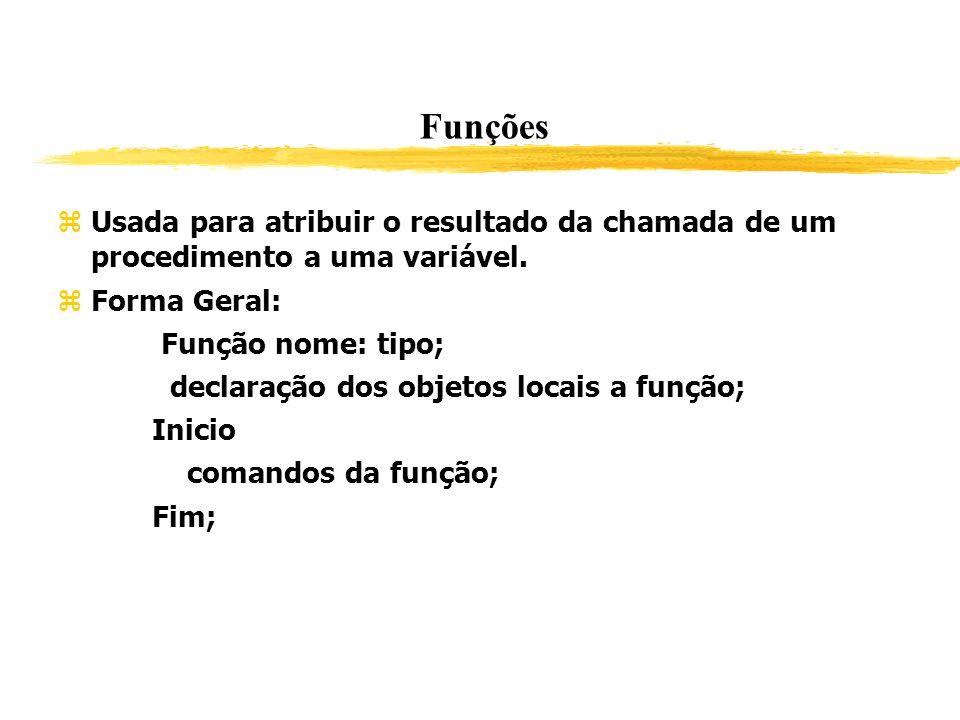 Funções Usada para atribuir o resultado da chamada de um procedimento a uma variável. Forma Geral: