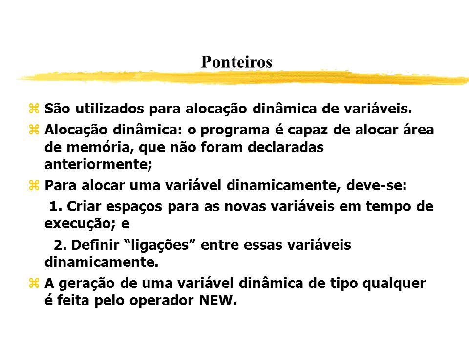 Ponteiros São utilizados para alocação dinâmica de variáveis.
