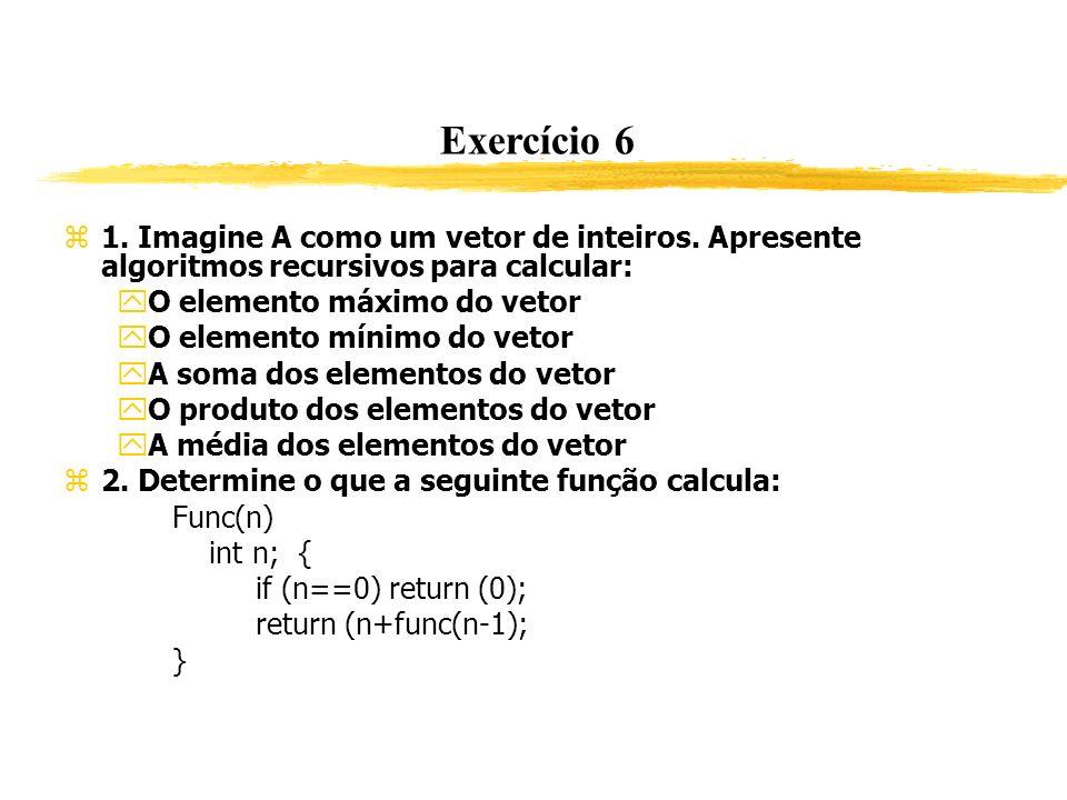 Exercício 6 1. Imagine A como um vetor de inteiros. Apresente algoritmos recursivos para calcular: