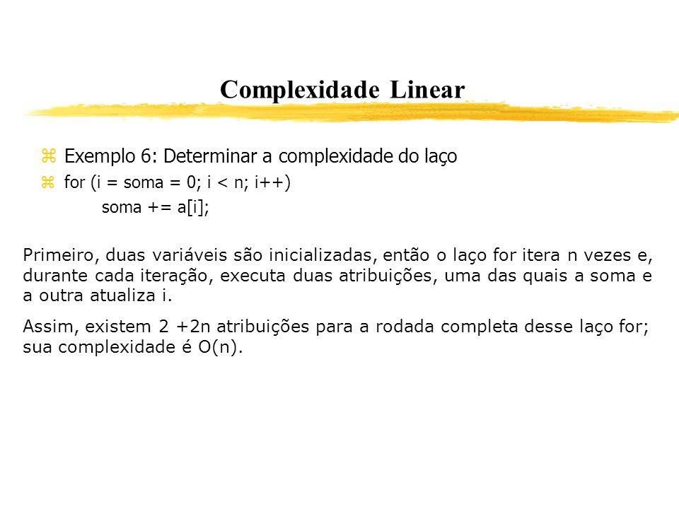 Complexidade Linear Exemplo 6: Determinar a complexidade do laço