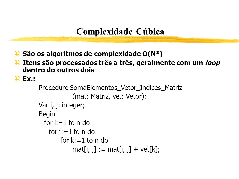 Complexidade Cúbica São os algoritmos de complexidade O(N³)