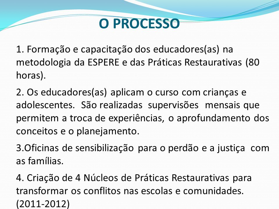 O PROCESSO1. Formação e capacitação dos educadores(as) na metodologia da ESPERE e das Práticas Restaurativas (80 horas).