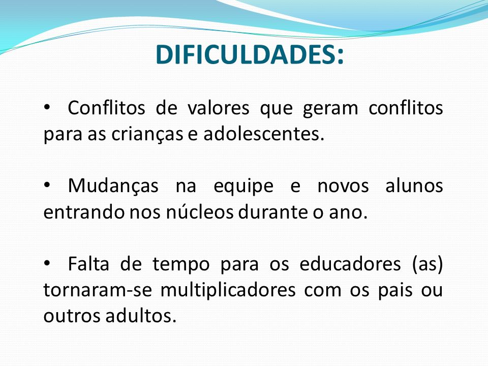 DIFICULDADES:Conflitos de valores que geram conflitos para as crianças e adolescentes.