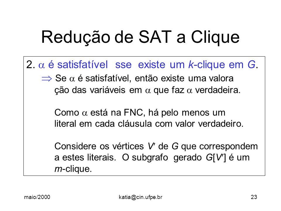 Redução de SAT a Clique 2.  é satisfatível sse existe um k-clique em G.  Se  é satisfatível, então existe uma valora.