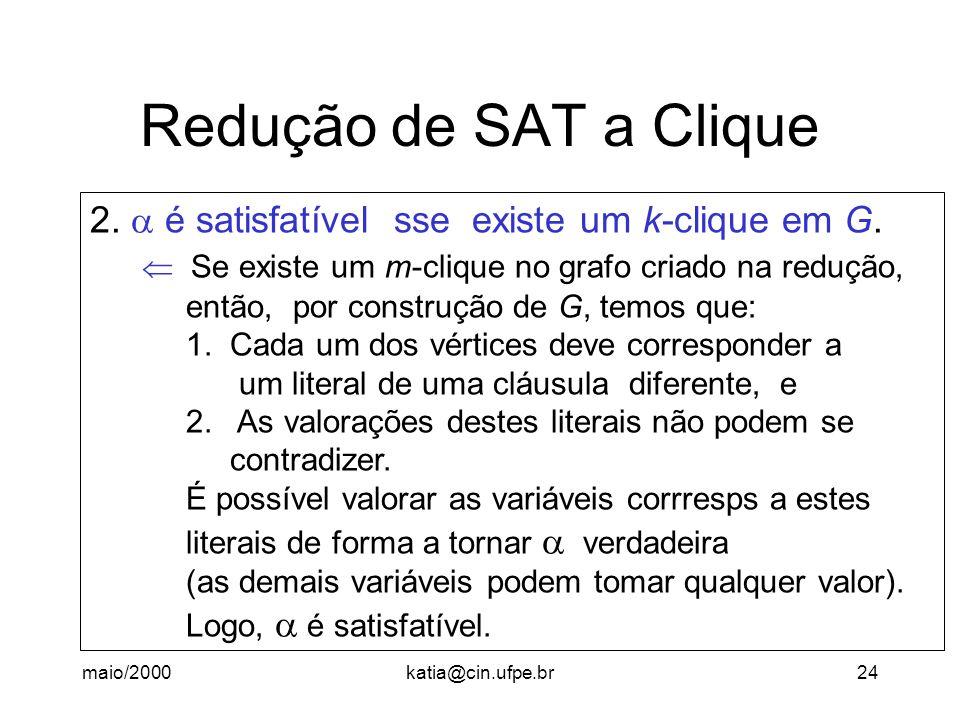 Redução de SAT a Clique 2.  é satisfatível sse existe um k-clique em G.  Se existe um m-clique no grafo criado na redução,