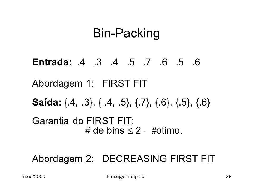 Bin-Packing Entrada: .4 .3 .4 .5 .7 .6 .5 .6 Abordagem 1: FIRST FIT