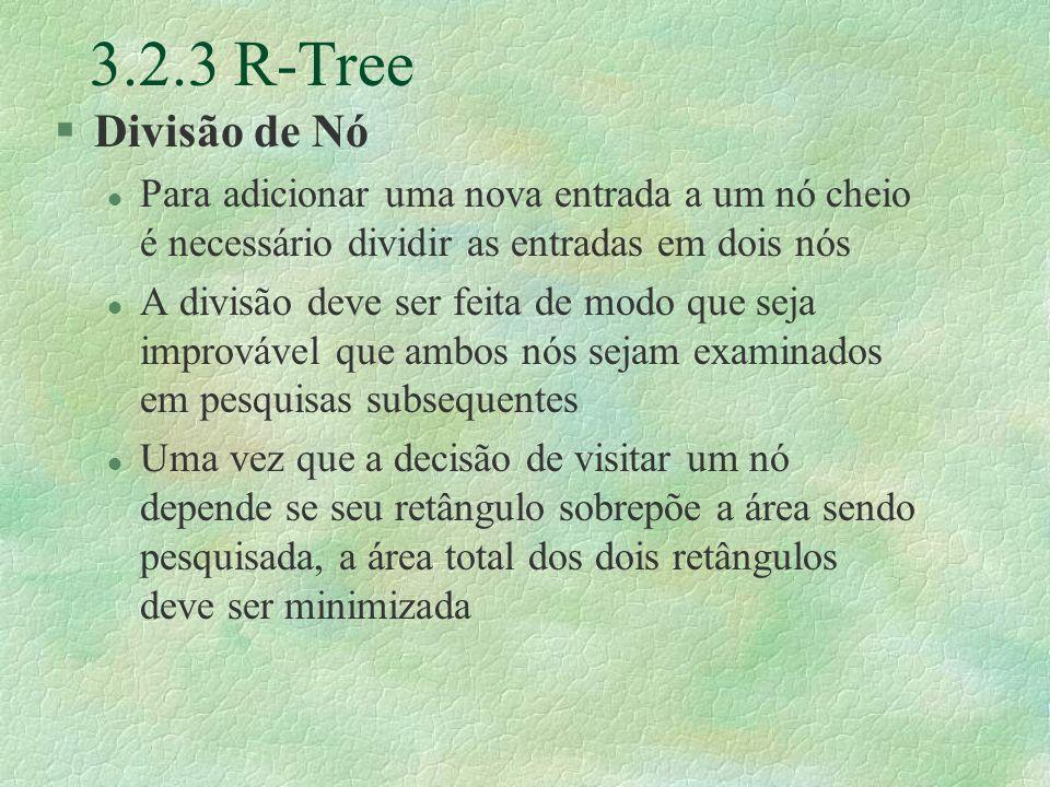 3.2.3 R-Tree Divisão de Nó. Para adicionar uma nova entrada a um nó cheio é necessário dividir as entradas em dois nós.