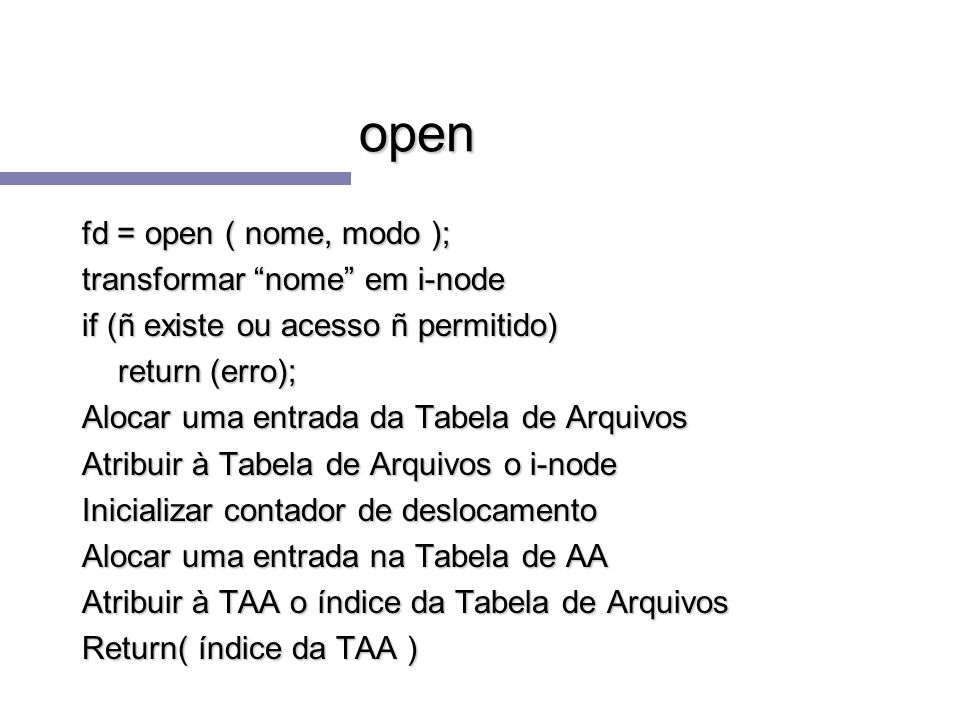open fd = open ( nome, modo ); transformar nome em i-node