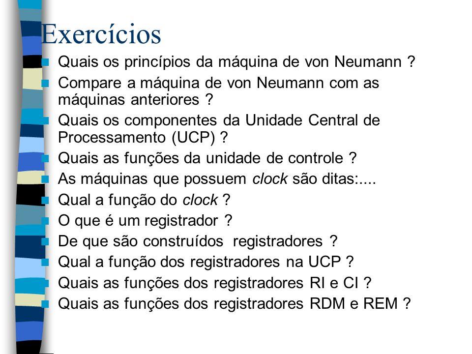 Exercícios Quais os princípios da máquina de von Neumann