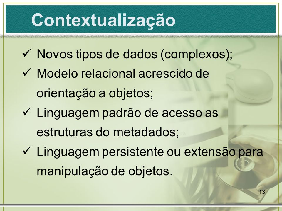 Contextualização Novos tipos de dados (complexos);