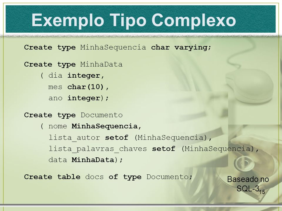 Exemplo Tipo Complexo Create type MinhaSequencia char varying;