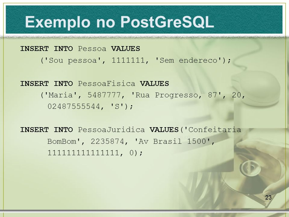Exemplo no PostGreSQL INSERT INTO Pessoa VALUES
