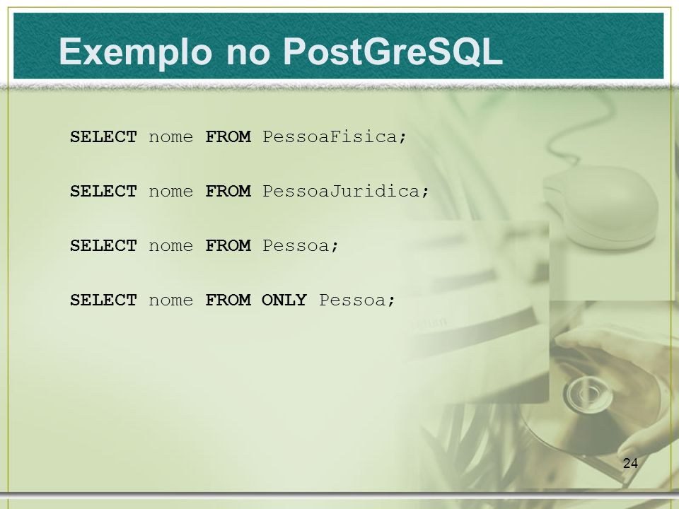 Exemplo no PostGreSQL SELECT nome FROM PessoaFisica;