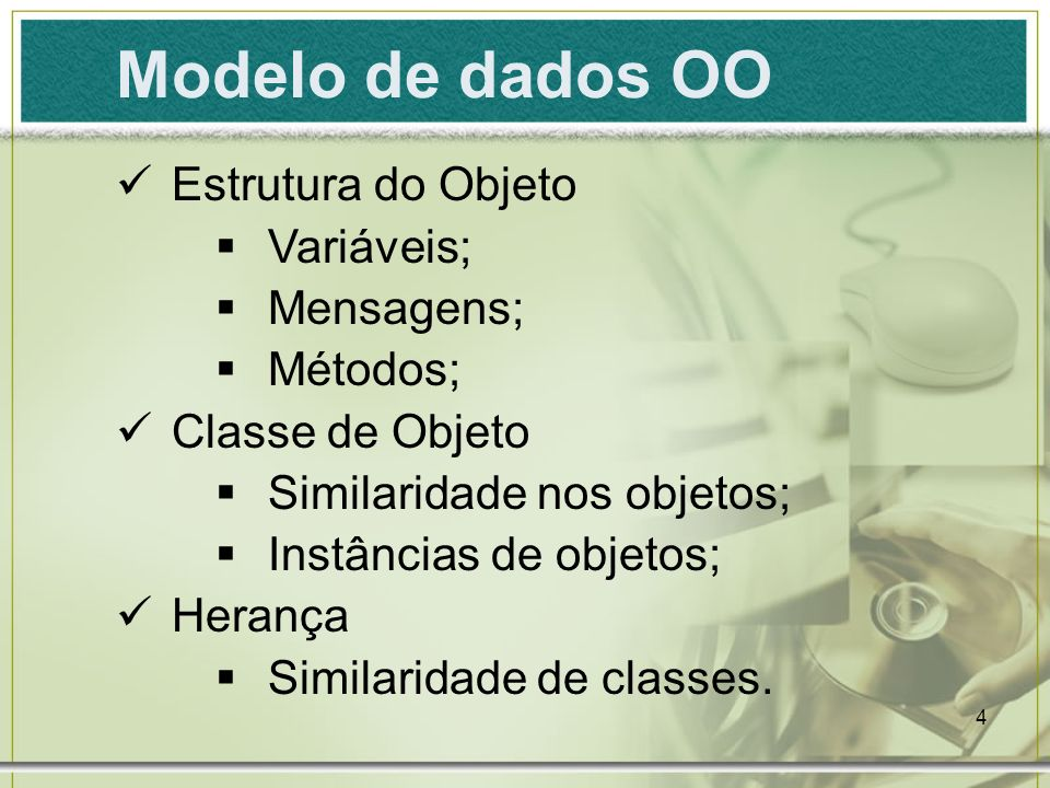 Modelo de dados OO Estrutura do Objeto Variáveis; Mensagens; Métodos;