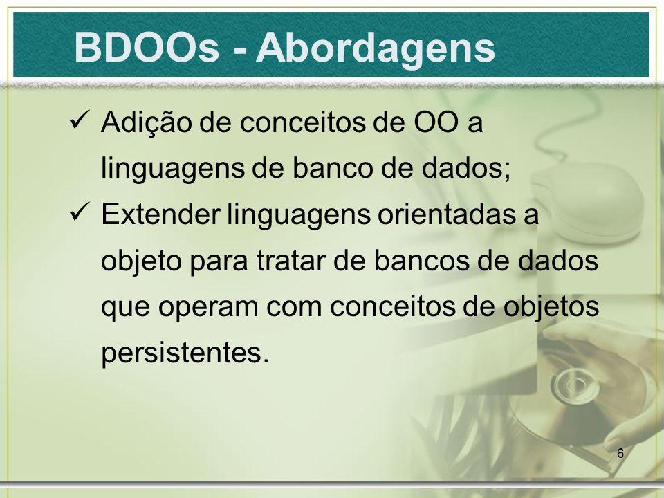 BDOOs - Abordagens Adição de conceitos de OO a linguagens de banco de dados;