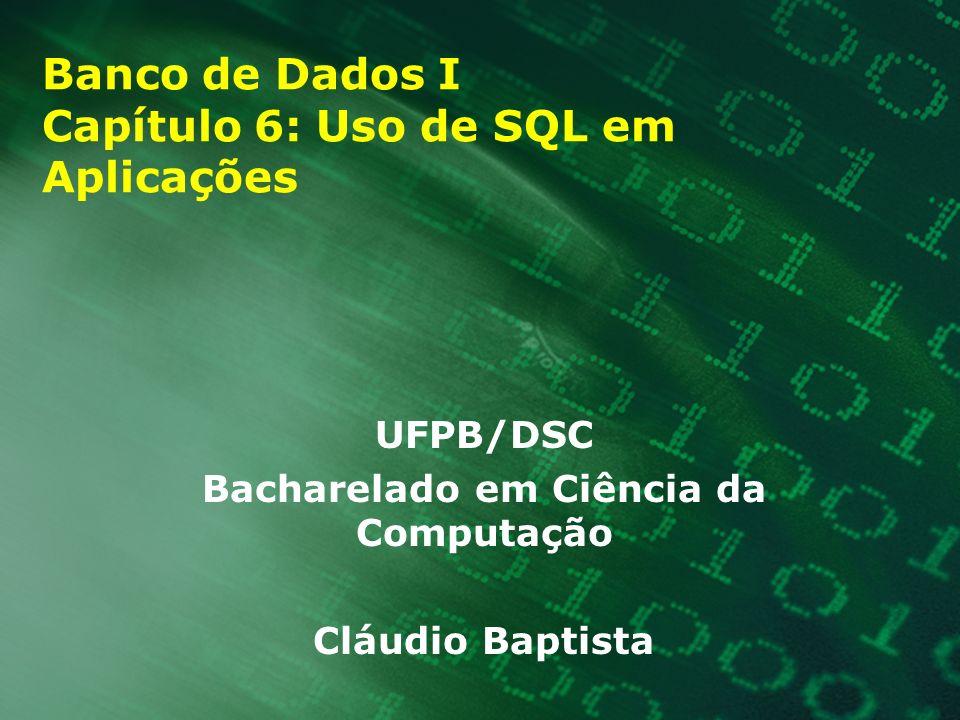 Banco de Dados I Capítulo 6: Uso de SQL em Aplicações