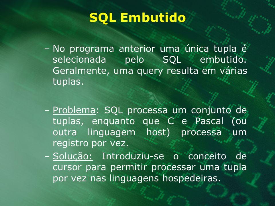 SQL Embutido No programa anterior uma única tupla é selecionada pelo SQL embutido. Geralmente, uma query resulta em várias tuplas.