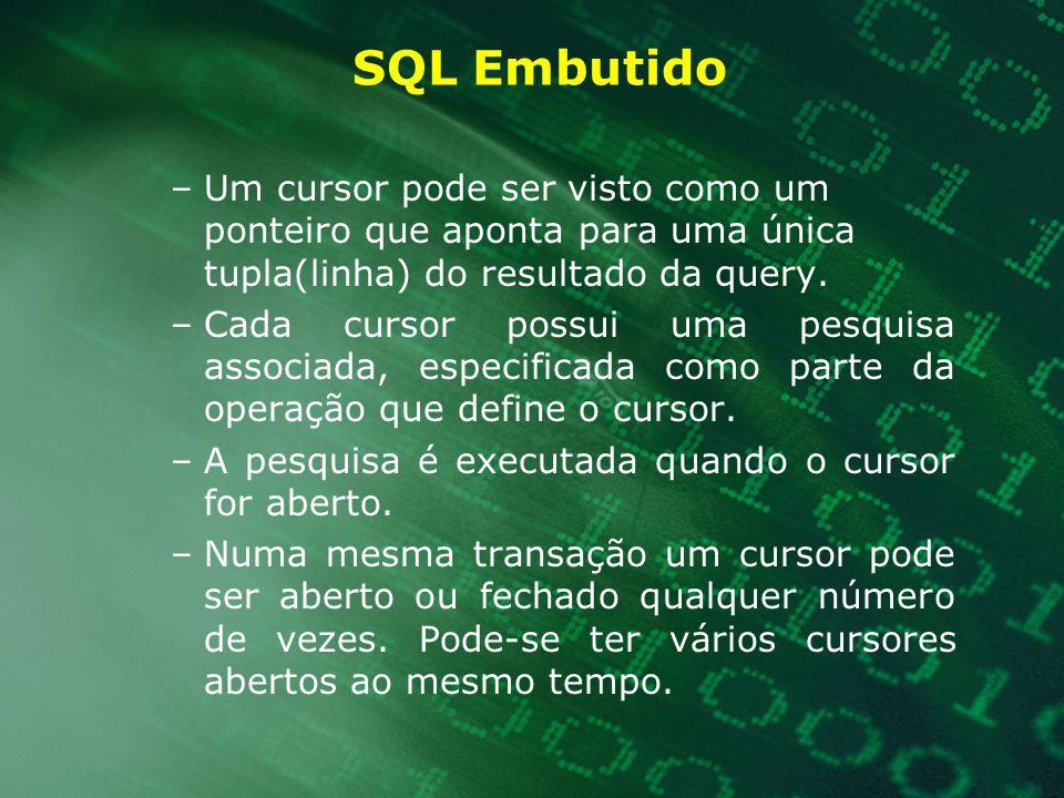 SQL Embutido Um cursor pode ser visto como um ponteiro que aponta para uma única tupla(linha) do resultado da query.