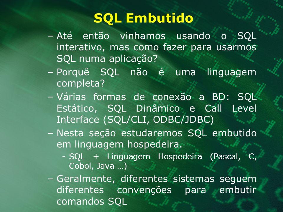 SQL Embutido Até então vinhamos usando o SQL interativo, mas como fazer para usarmos SQL numa aplicação