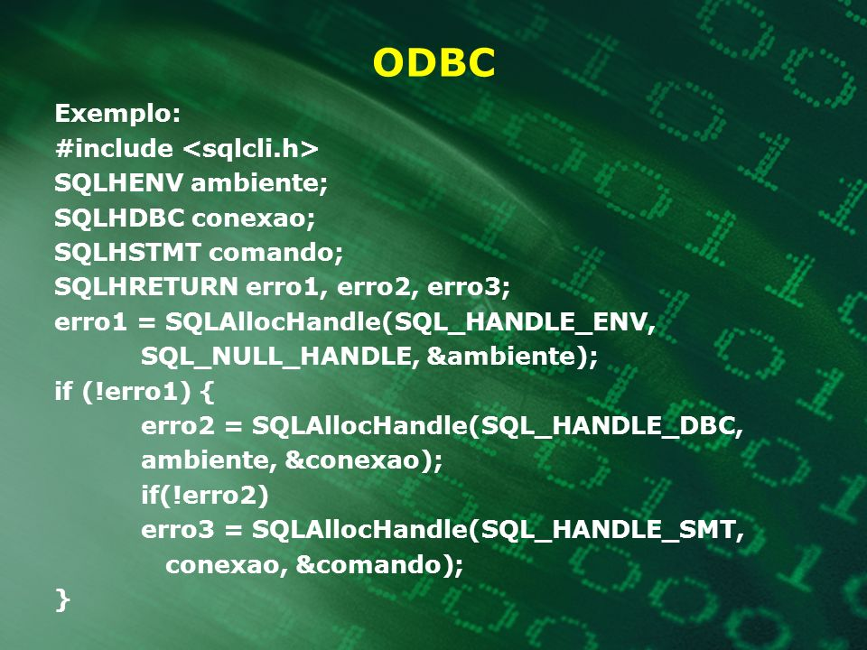 ODBC Exemplo: #include <sqlcli.h> SQLHENV ambiente;