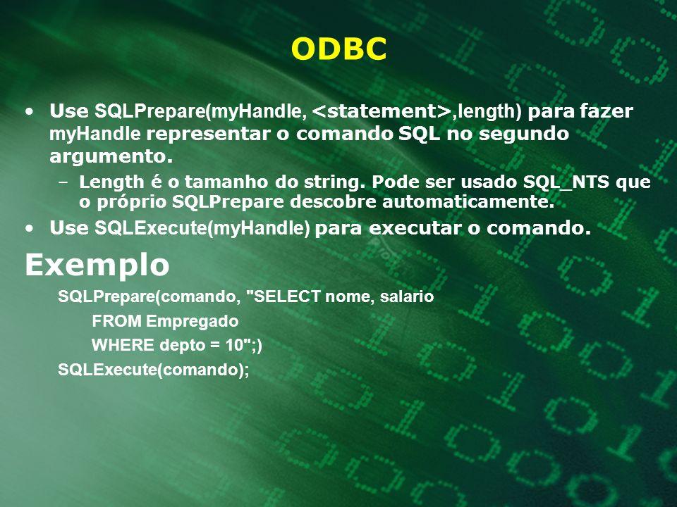 ODBC Use SQLPrepare(myHandle, <statement>,length) para fazer myHandle representar o comando SQL no segundo argumento.