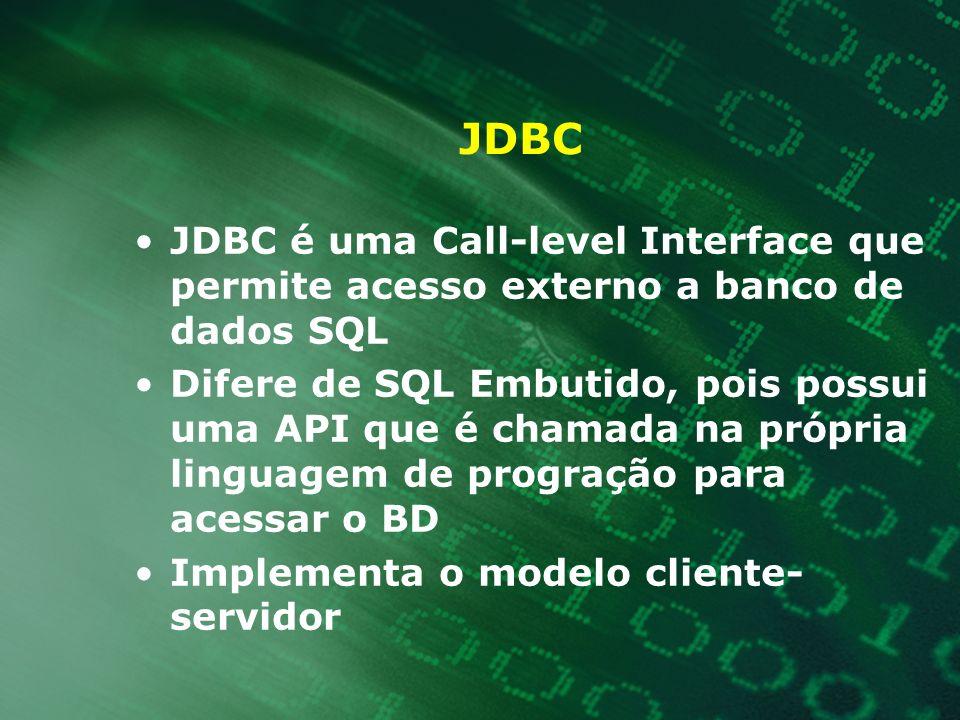 JDBC JDBC é uma Call-level Interface que permite acesso externo a banco de dados SQL.