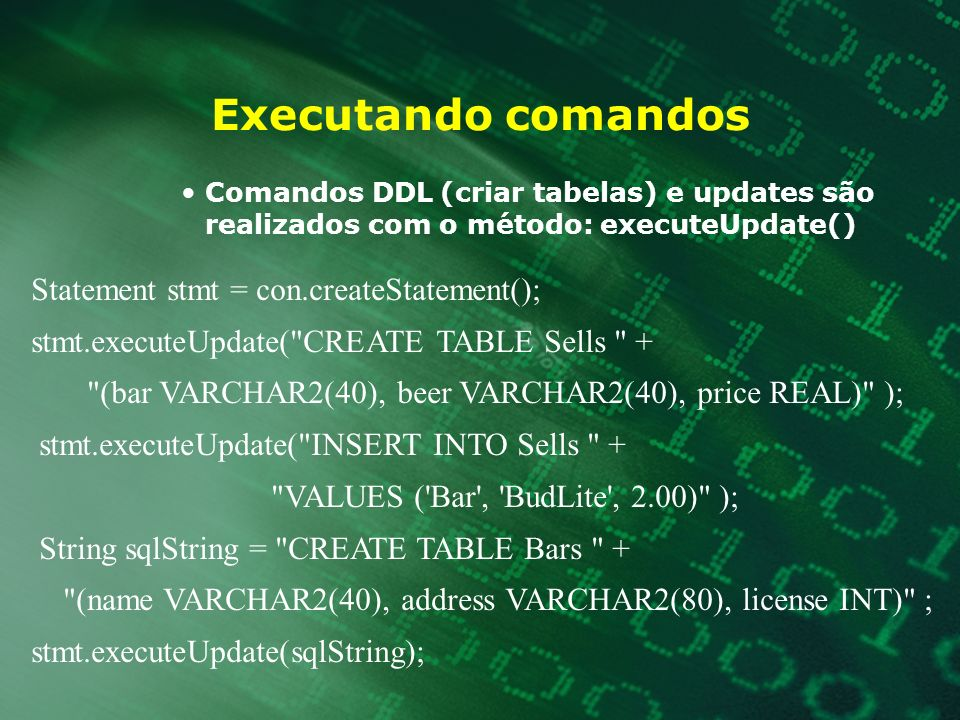 Executando comandos Statement stmt = con.createStatement();