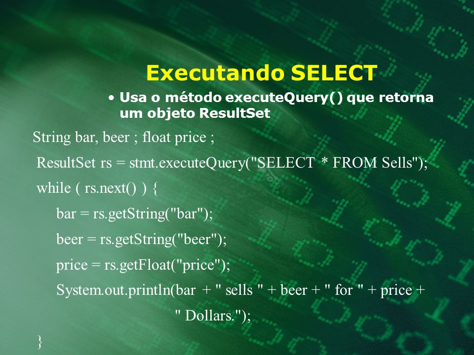 Executando SELECT String bar, beer ; float price ;