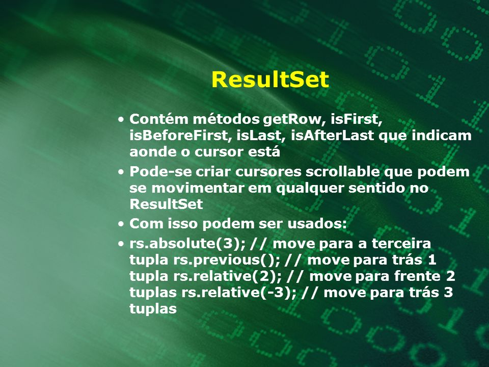 ResultSet Contém métodos getRow, isFirst, isBeforeFirst, isLast, isAfterLast que indicam aonde o cursor está.