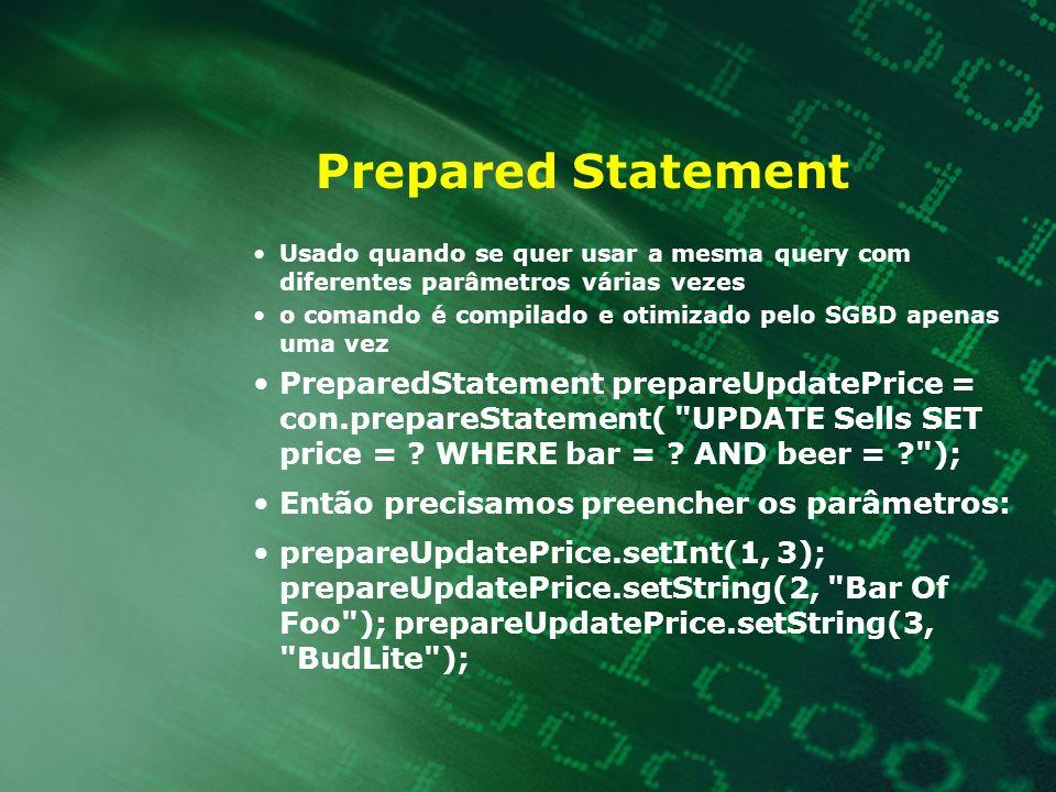 Prepared Statement Usado quando se quer usar a mesma query com diferentes parâmetros várias vezes.