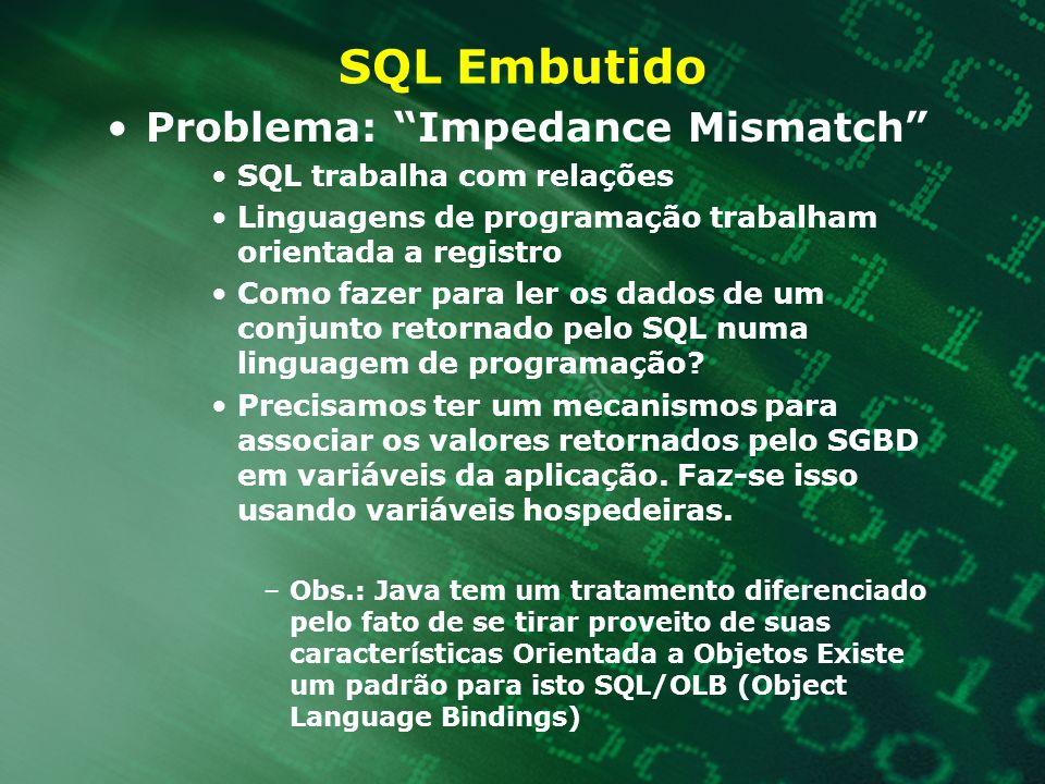 SQL Embutido Problema: Impedance Mismatch SQL trabalha com relações