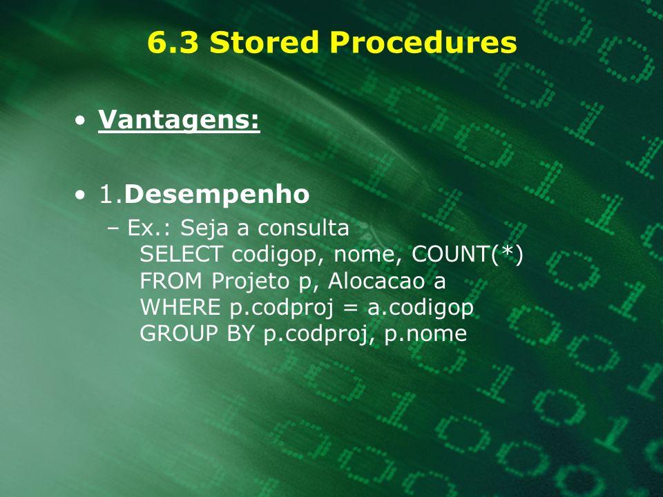 6.3 Stored Procedures Vantagens: 1.Desempenho
