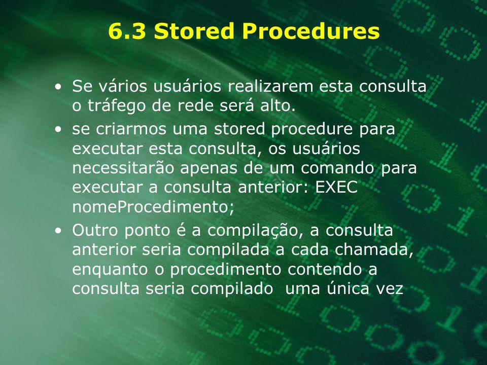 6.3 Stored Procedures Se vários usuários realizarem esta consulta o tráfego de rede será alto.