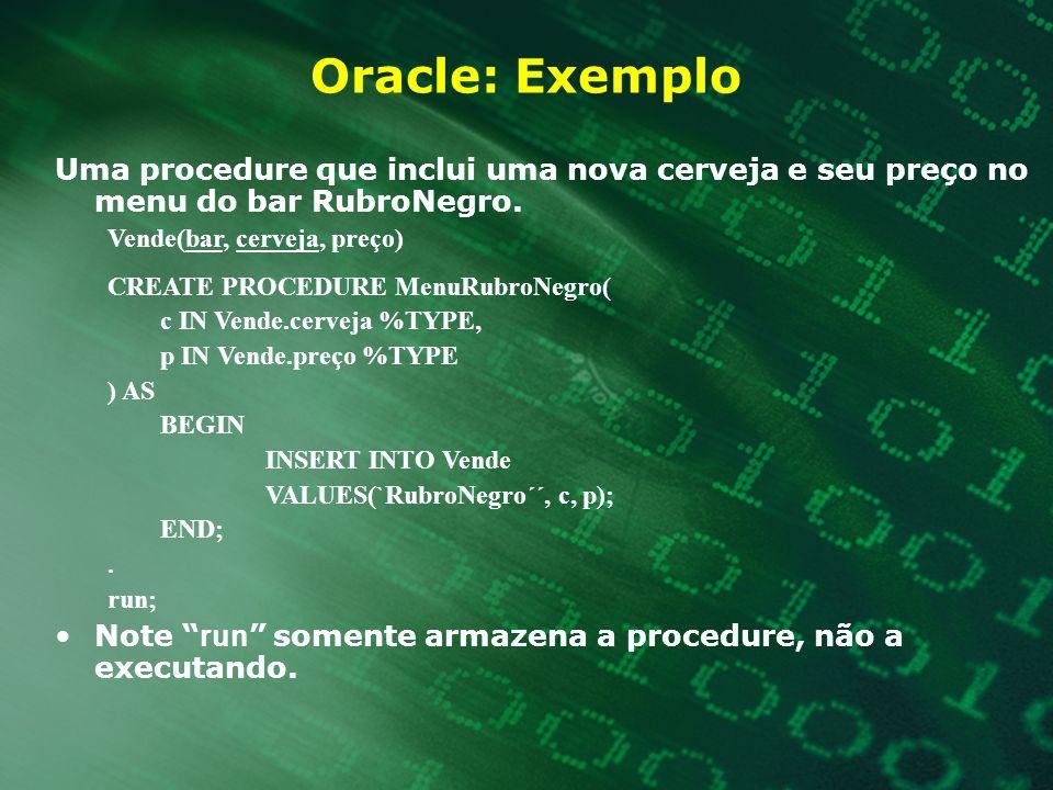 Oracle: Exemplo Uma procedure que inclui uma nova cerveja e seu preço no menu do bar RubroNegro. Vende(bar, cerveja, preço)