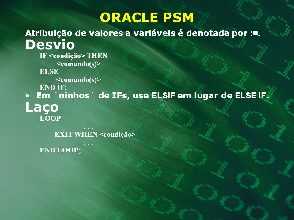 ORACLE PSM Atribuição de valores a variáveis é denotada por :=. Desvio. IF <condição> THEN. <comando(s)>