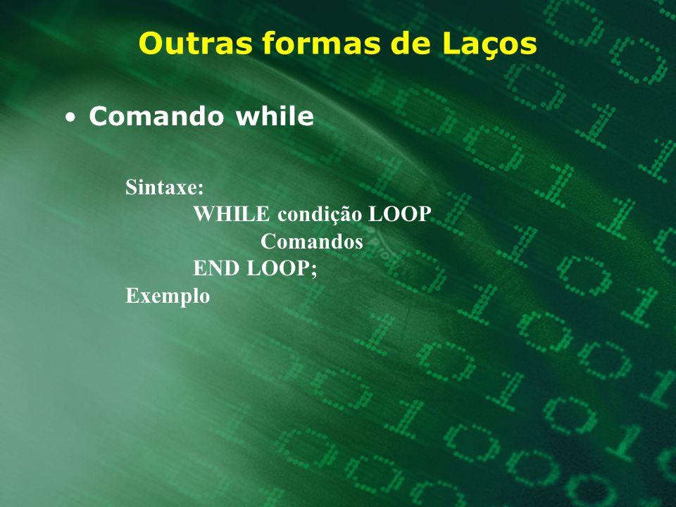Outras formas de Laços Comando while Sintaxe: WHILE condição LOOP
