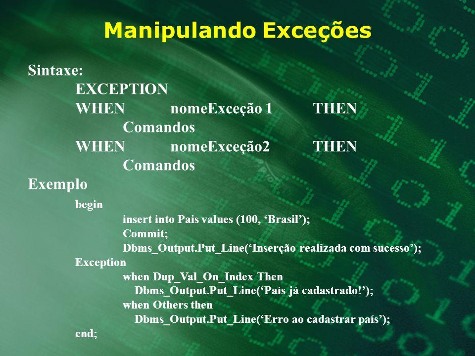 Manipulando Exceções Sintaxe: EXCEPTION WHEN nomeExceção 1 THEN