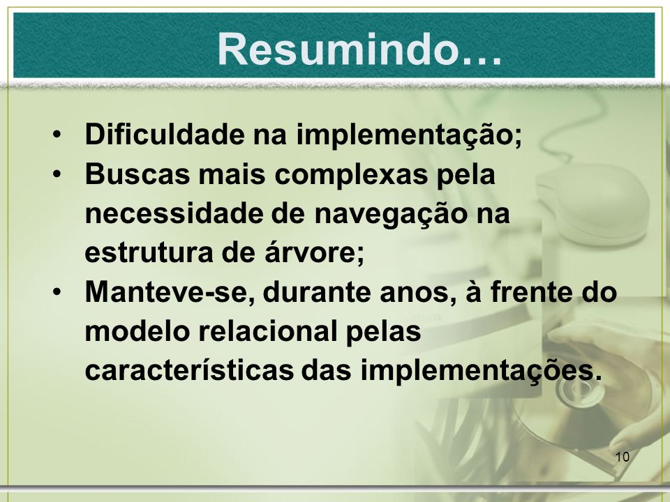 Resumindo… Dificuldade na implementação;