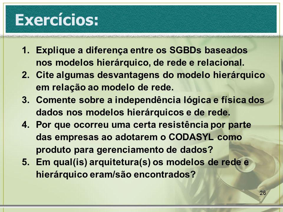 Exercícios: Explique a diferença entre os SGBDs baseados nos modelos hierárquico, de rede e relacional.