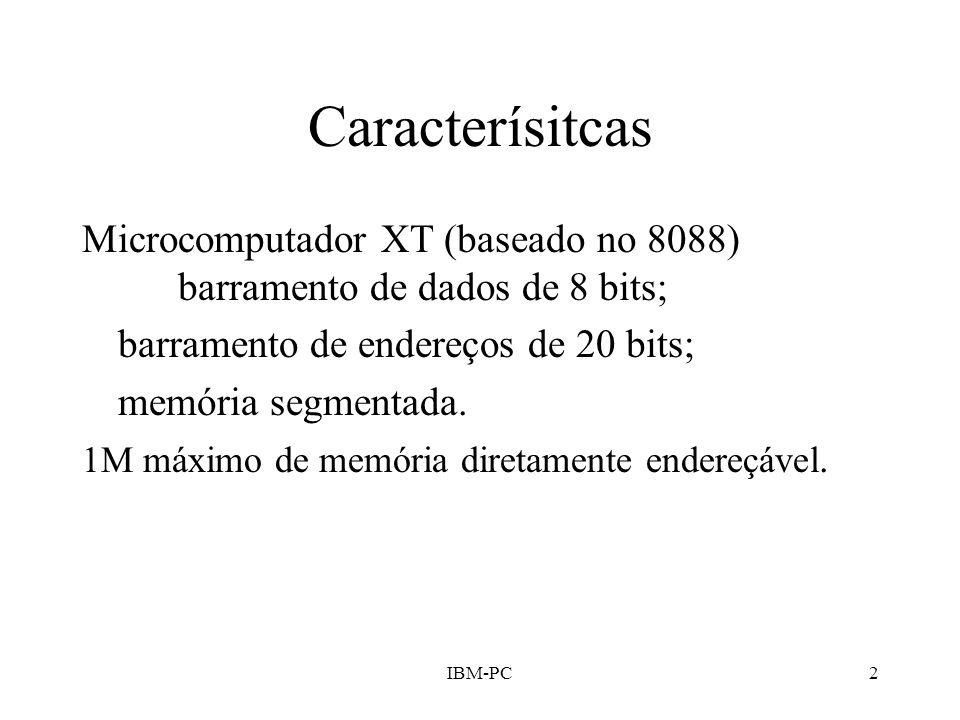 Caracterísitcas Microcomputador XT (baseado no 8088) barramento de dados de 8 bits; barramento de endereços de 20 bits;