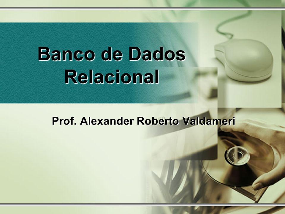 Banco de Dados Relacional Prof. Alexander Roberto Valdameri